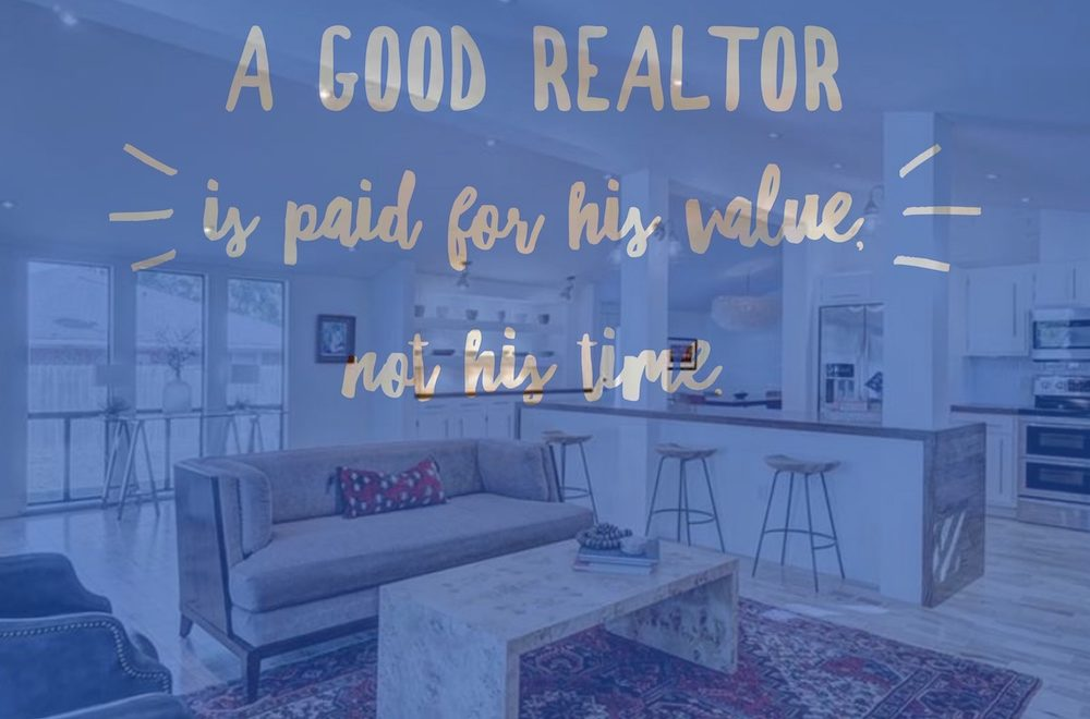 "Home interior with the words, ""A good Realtor is paid for his value, not his time."""