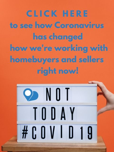 CLICK HERE to see how Coronavirus has changed how we're working with homebuyers and sellers right now!
